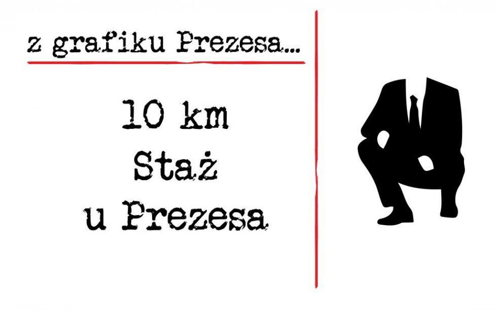 10 km Staż u Prezesa